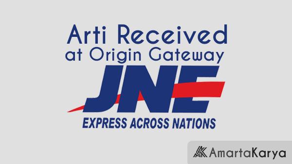 Arti Received at Origin Gateway JNE