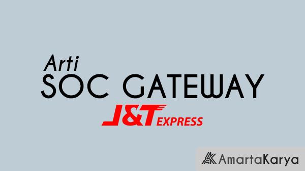 Arti SOC GATEWAY JNT Express