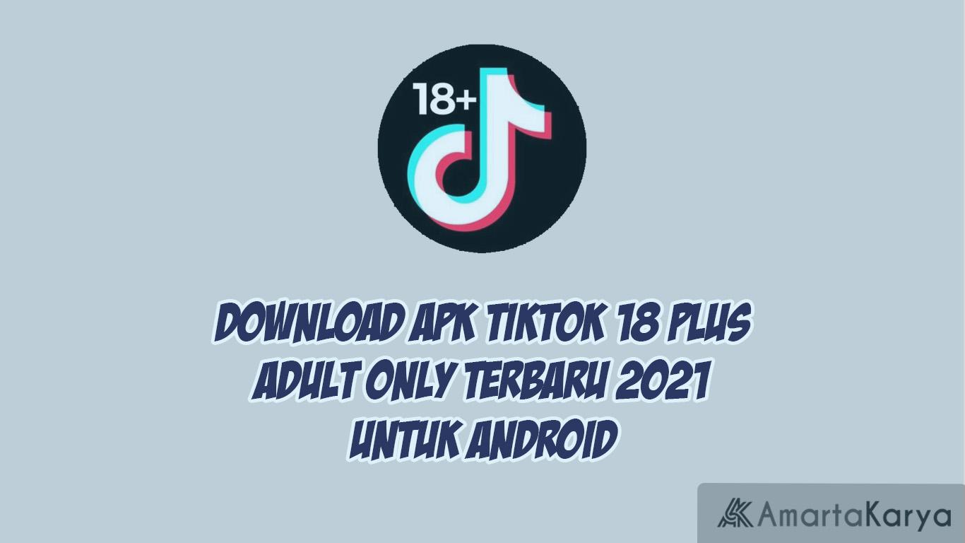 download apk tiktok 18 plus adult only terbaru 2021 untuk android